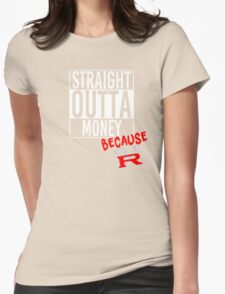 Straight Outta Money because GTR - White Womens Fitted T-Shirt