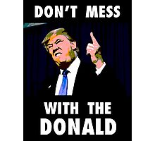 Don't Mess With The Donald Photographic Print