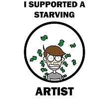 I Supported A Starving Artist Photographic Print