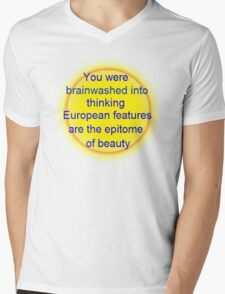 you were brainwashed into thinking european features are the epitome of beauty Mens V-Neck T-Shirt