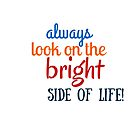 Always look on the bright side of life by IdeasForArtists