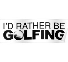I'd rather be Golfing with Ball Poster