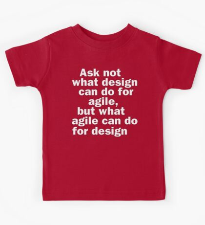 Ask not what design can do for agile, but what agile can do for design Kids Tee
