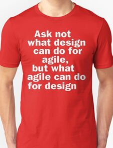 Ask not what design can do for agile, but what agile can do for design Unisex T-Shirt
