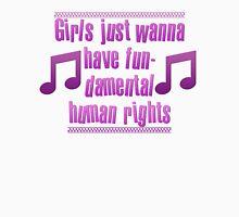 Girls Just Wanna Have Fun- damental Human Rights! Unisex T-Shirt