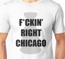 F*CKIN RIGHT CHICAGO Unisex T-Shirt