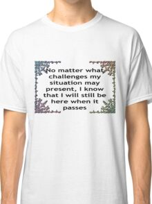 Challenges that will pass Classic T-Shirt