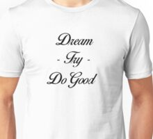 Dream. Try. Do Good. Unisex T-Shirt
