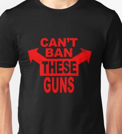 Can't Ban These Guns Unisex T-Shirt