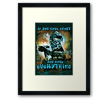 IF YOU HAVE GHOST, YOU HAVE EVERYTHING . . .  Framed Print