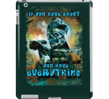 IF YOU HAVE GHOST, YOU HAVE EVERYTHING . . .  iPad Case/Skin
