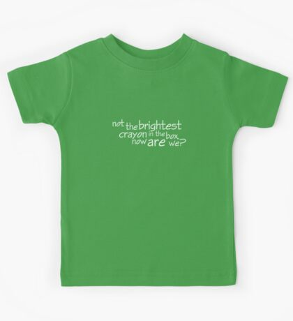 not the brightest crayon in the box, now are we? Kids Tee
