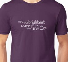 not the brightest crayon in the box, now are we? Unisex T-Shirt