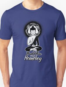Buddha Is My Homeboy Unisex T-Shirt