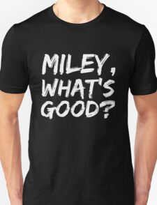MILEY, WHAT'S GOOD? T-Shirt