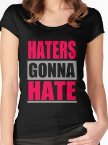 Haters Gonna Hate Women's Fitted Scoop T-Shirt
