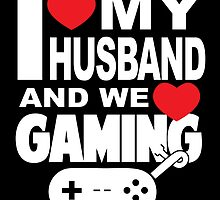 i love my husband and we love gaming by trendz