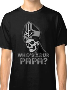 WHO'S YOUR PAPA? - monochrome Classic T-Shirt