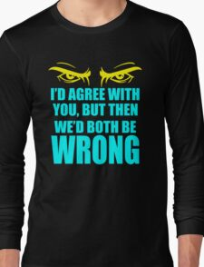 Id Agree with You Long Sleeve T-Shirt
