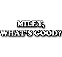 MILEY, WHATS GOOD? - Blck&wht Photographic Print