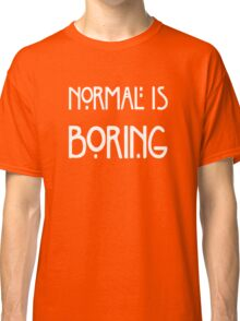 Normal Is Boring Fashion Classic T-Shirt