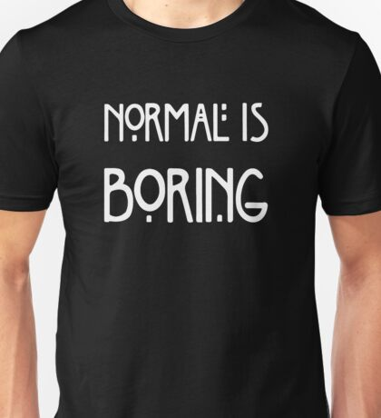 Normal Is Boring Fashion Unisex T-Shirt