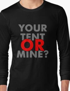Your Tent Or Mine Long Sleeve T-Shirt