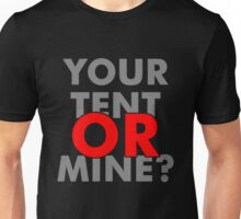 Your Tent Or Mine Unisex T-Shirt