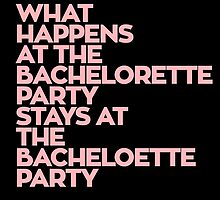 What Happens At The Bachelorette Party Stays At The Bacheloette Party by fashionera