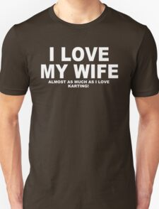 I LOVE MY WIFE Almost As Much As I Love Karting T-Shirt