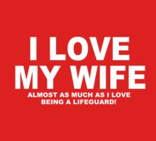 I LOVE MY WIFE Almost As Much As I Love Being A Lifeguard by Chimpocalypse
