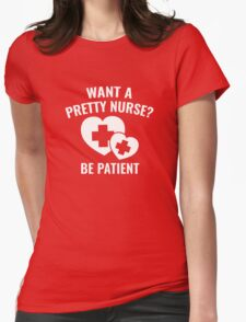 Want A Pretty Nurse? Womens Fitted T-Shirt