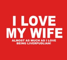 I LOVE MY WIFE Almost As Much As I Love Being Liverpudlian by Chimpocalypse