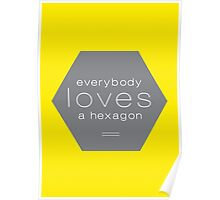 Everybody Loves A Hexagon Poster