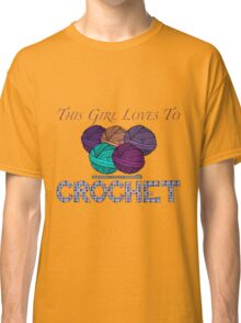 This Girl Loves To Crochet Classic T-Shirt