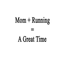 Mom + Running = A Great Time by supernova23