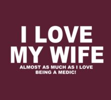 I LOVE MY WIFE Almost As Much As I Love Being A Medic by Chimpocalypse