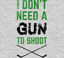 I Don't Need A Gun To Shoot, Hockey Long Sleeve T-Shirt