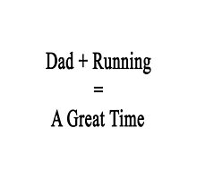 Dad + Running = A Great Time  by supernova23