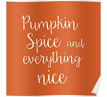 Pumpkin Spice and Everything Nice Poster