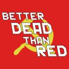 Better Dead Than Red - Black Outline by SuperSalad82