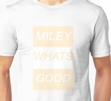 MILEY WHATS GOOD Unisex T-Shirt
