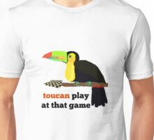toucan play at that game! Unisex T-Shirt