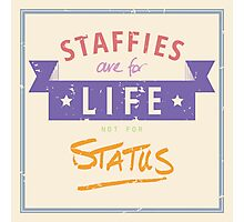 Staffie for Life Not Status Photographic Print