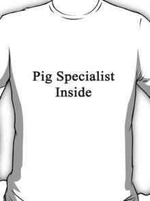 Pig Specialist Inside  T-Shirt
