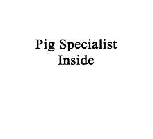 Pig Specialist Inside  by supernova23