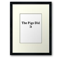 The Pigs Did It  Framed Print