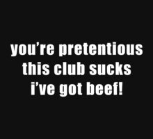 you're pretentious, this club sucks, i've got beef! by Chris McQuinlan