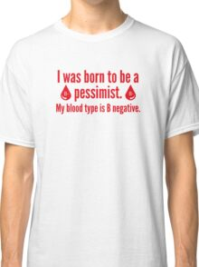 Born To Be A Pessimist Classic T-Shirt