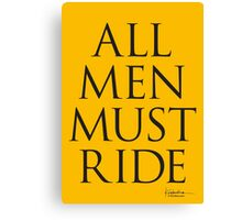 All Men Must Ride Canvas Print